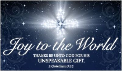 Joy to the world. Thanks be unto God for his unspeakable gif ...