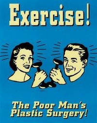 Exercise - The poor man's plastic surgery.
