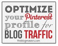 Optimize Your Pinterest Profile for More Blog Traffic ! The Blog Maven