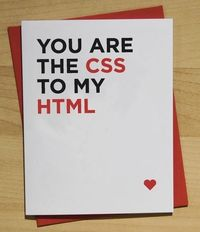 You are the CSS to my HTML. #valentine #valentinesday