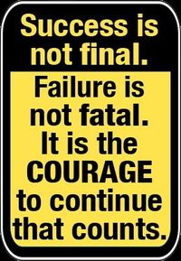 Success is not final! Failure is not fatal! It is the COURAGE to continue that counts!