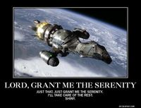 Lord, grant me the Serenity... Just that, just grant me the Serenity. I'll take care of the rest. Shiny.