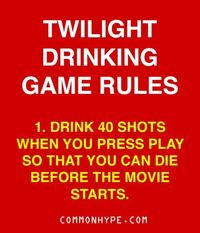 Twilight drinking game.