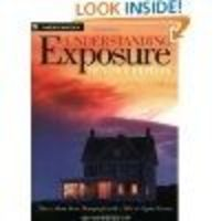 Understanding Exposure: How to Shoot Great Photographs with a Film or Digital Camera (Updated Edition) - EVERYone should start here.
