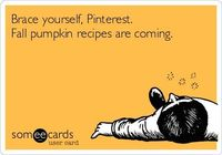 Brace yourself, Pinterest. Fall pumpkin recipes are coming.